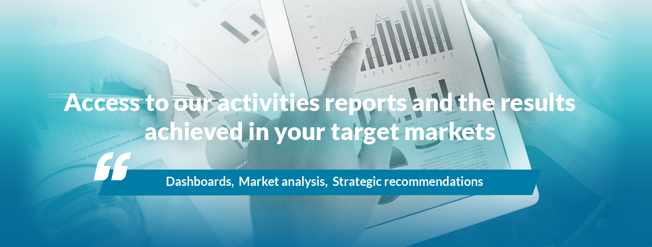 Access to our activities reports and the results achieved in your target markets